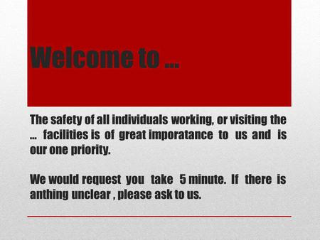 Welcome to … The safety of all individuals working, or visiting the … facilities is of great imporatance to us and is our one priority. We would request.