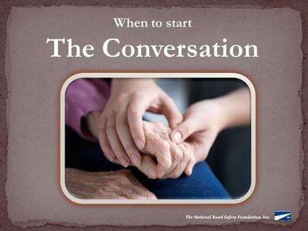 The National Road Safety Foundation, Inc. When to start The Conversation.