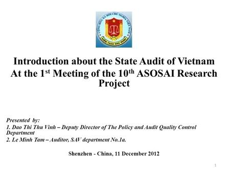 Introduction about the State Audit of Vietnam At the 1 st Meeting of the 10 th ASOSAI Research Project Presented by: 1. Dao Thi Thu Vinh – Deputy Director.