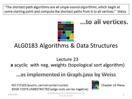 ALG0183 Algorithms & Data Structures Lecture 23 a acyclic with neg. weights (topological sort algorithm) 8/25/20091 ALG0183 Algorithms & Data Structures.
