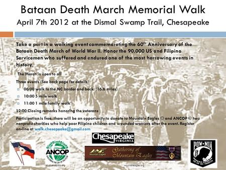 Bataan Death March Memorial Walk April 7th 2012 at the Dismal Swamp Trail, Chesapeake Take a part in a walking event commemorating the 60 th Anniversary.