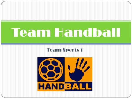 Team Sports 1 Team Handball. HISTORY Although its popularity spans the globe, the Olympic sport of team handball is just emerging in the United States.