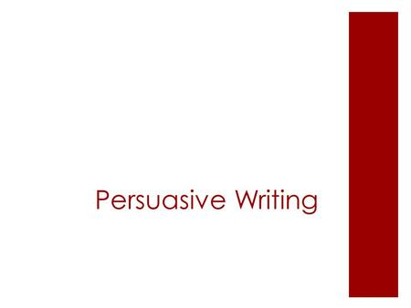 Persuasive Writing. Steps in the Writing Process.