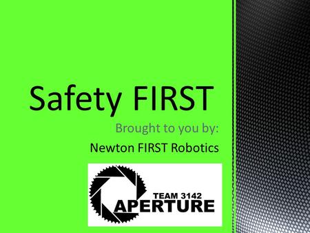 Brought to you by: Newton FIRST Robotics. Keep accidents from occurring. Safe Hand and Power Tool Procedure. Electrical Safety. Personal Safety Gear.
