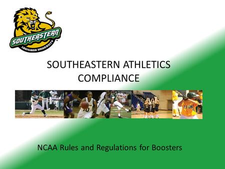 SOUTHEASTERN ATHLETICS COMPLIANCE NCAA Rules and Regulations for Boosters.