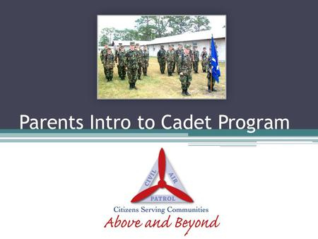 Parents Intro to Cadet Program. The Cadet Program The Cadet Program is organized around four program elements. As cadets participate in these four elements,