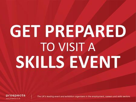 GET PREPARED TO VISIT A SKILLS EVENT. Click here to watch video.