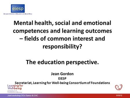 Joint workshop DGs Sanco & EAC 9/10/12 Mental health, social and emotional competences and learning outcomes – fields of common interest and responsibility?