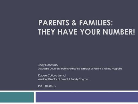 PARENTS & FAMILIES: THEY HAVE YOUR NUMBER! Jody Donovan Associate Dean of Students/Executive Director of Parent & Family Programs Kacee Collard Jarnot.