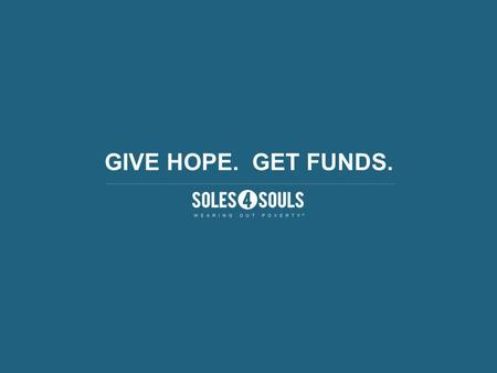 GIVE HOPE. GET FUNDS.. WE MAKE FUNDRAISING EASY! Theres nothing to sell, and its hassle free! Fundraising is done entirely online with one of our personalized.