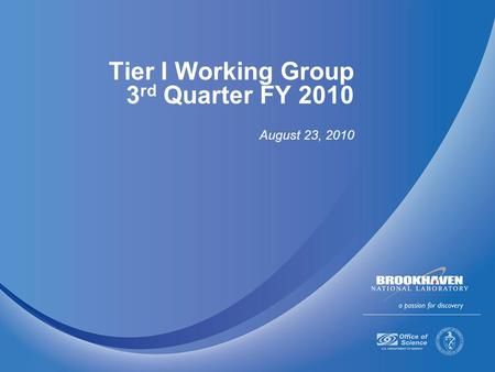 Tier I Working Group 3 rd Quarter FY 2010 August 23, 2010.