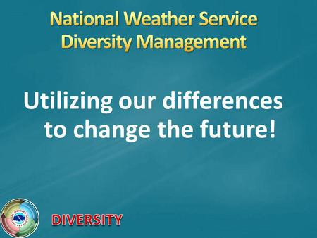Utilizing our differences to change the future!. All NWS employees Management Forecasters Administrative Technicians Researchers Students Contractors.