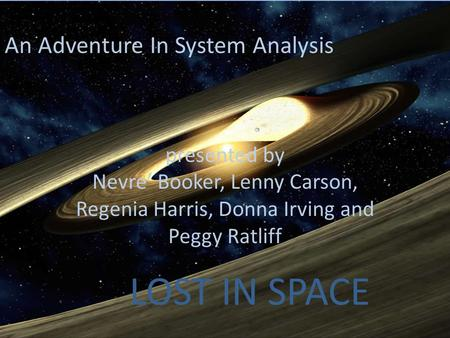 Lost In Space LOST IN SPACE An Adventure In System Analysis presented by Nevre Booker, Lenny Carson, Regenia Harris, Donna Irving and Peggy Ratliff.