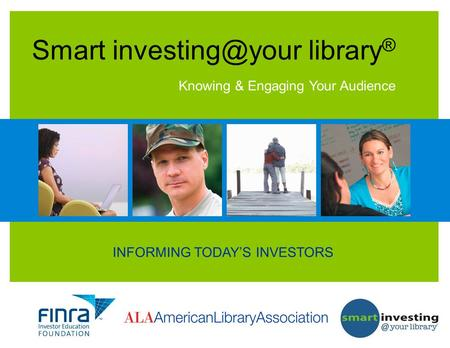INFORMING TODAYS INVESTORS Smart library ® Knowing & Engaging Your Audience.