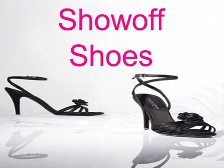 Showoff Shoes Created by Ellie Gould Showoff Shoes.