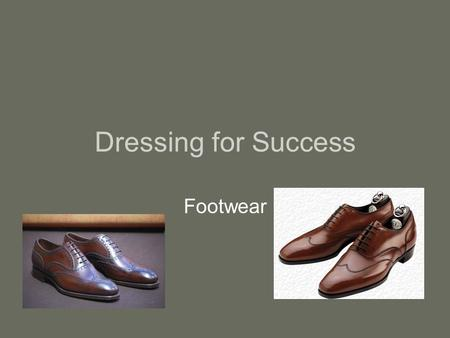 Dressing for Success Footwear. The State of Mens Shoes The majority of shoes seen on the feet of men today are not quality products created with top grade.