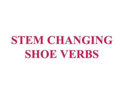 STEM CHANGING SHOE VERBS