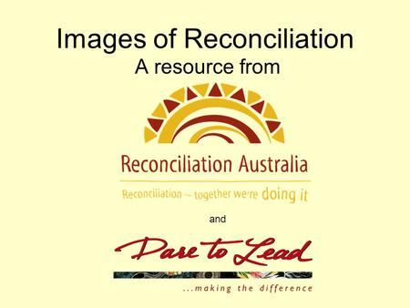 Images of Reconciliation A resource from and. What do you personally understand by the term Reconciliation? Reflect upon: * Personal acts that demonstrate.