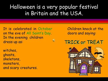 Halloween is a very popular festival in Britain and the USA.