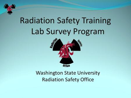 Radiation Safety Training Lab Survey Program Washington State University Radiation Safety Office.
