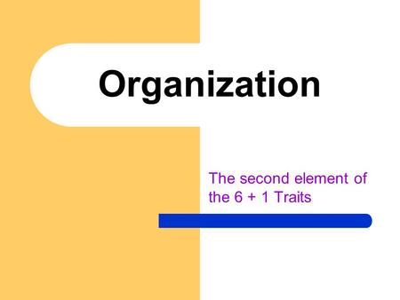 Organization The second element of the 6 + 1 Traits.