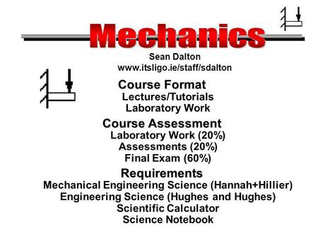 Mechanics Sean Dalton  Course Format Lectures/Tutorials Laboratory Work