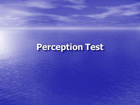 Perception Test. Lets see how sharp you are. Just look at the pictures and answer the simple questions. The answers are at the end.