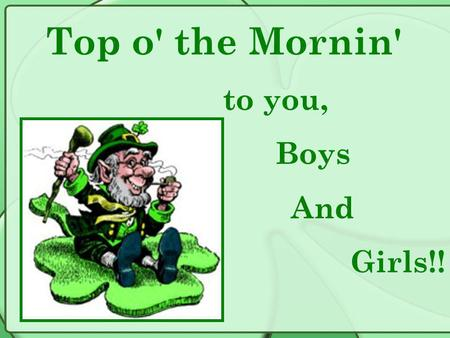 Top o' the Mornin' to you, Boys And Girls!!. Leprechauns are little make-believe fairies that live in Ireland. They are the shoemakers for the fairies.