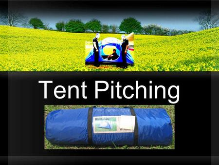 Tent Pitching. Objectives List the main parts of dome tent Setting up of dome tent List the safety precautions Carry out maintenance of the tent Dismantle.