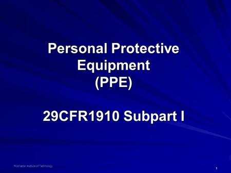 1 Rochester Institute of Technology Personal Protective Equipment (PPE) 29CFR1910 Subpart I.