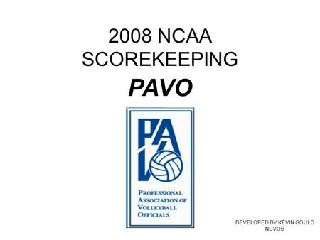 2008 NCAA SCOREKEEPING DEVELOPED BY KEVIN GOULD NCVOB PAVO.
