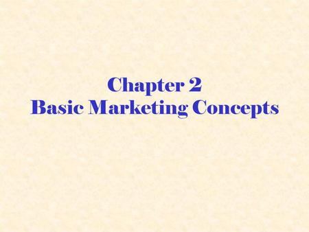 Chapter 2 Basic Marketing Concepts. Marketing Mix Four Ps or Marketing Product Place Promotion Price.