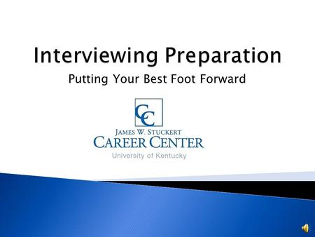 Putting Your Best Foot Forward Take the time to prep! Learn about the company where you will be interviewing. Research, Research, Research! Have a specific.