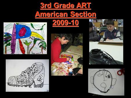 3rd Grade ART American Section 2009-10 Welcome to the 3rd Grader s PPT art exhibition! Each Grade in Primary has an average of 15 art classes per school.