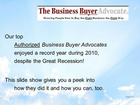 Our top Authorized Business Buyer Advocates enjoyed a record year during 2010, despite the Great Recession! This slide show gives you a peek into how.