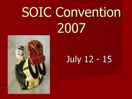 SOIC Convention 2007 July 12 - 15. Call 309-579-3040 to register for the convention Call 360-694-8341 to reserve a room at the hotel Red Lion Hotel at.