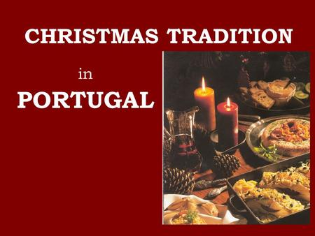 In PORTUGAL CHRISTMAS TRADITION. CHRISTMAS IS … The religious celebration of the birth of Jesus Christ.