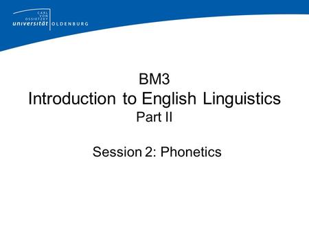 BM3 Introduction to English Linguistics Part II Session 2: Phonetics.