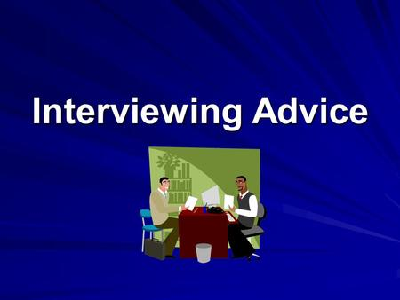 Interviewing Advice. 4 Ps of Interviewing Research the company Research the company - Search the company website - Ask questions, etc. Prepare a portfolio.