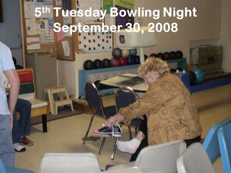 5 th Tuesday Bowling Night September 30, 2008. Setting Up.