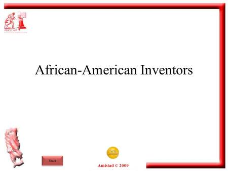 Amistad © 2009 Start African-American Inventors. Amistad © 2009 End Overview Although rarely credited for their contributions, African Americans have.