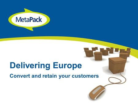 Delivering Europe Convert and retain your customers.