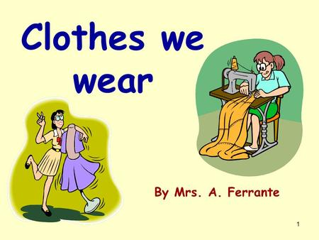 1 Clothes we wear By Mrs. A. Ferrante. 2 Kim and John have fun at home. Carnival is at hand! They find some clothes and want to dress up.