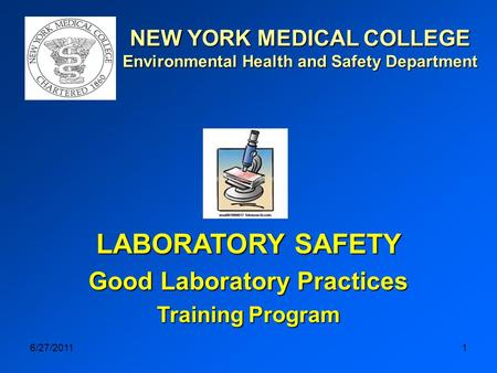6/27/20111 NEW YORK MEDICAL COLLEGE Environmental Health and Safety Department LABORATORY SAFETY Good Laboratory Practices Training Program.