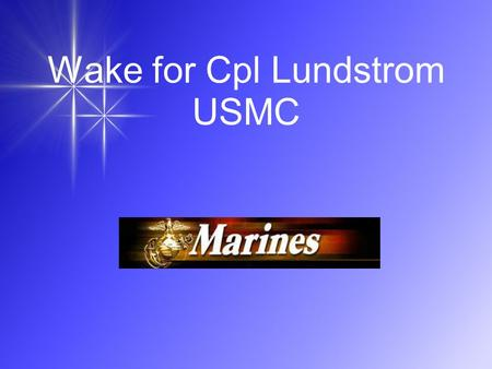 Wake for Cpl Lundstrom USMC Bands of warriors: U.S. Marines prepare to transfer the flag-draped casket carrying Cpl. Brett Lundstrom, 22, from a hearse.