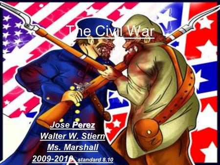 The Civil War Perez Jose Perez Walter W. Stiern Ms. Marshall 2009-2010 standard 8.10.