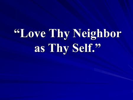 """Love Thy Neighbor as Thy Self."""