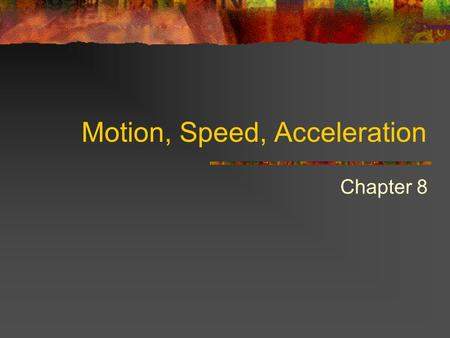 Motion, Speed, Acceleration Chapter 8. Motion When you are riding in a car, why dont the people in the car look like they are moving? Why do the things.
