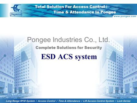 1 Pongee Industries Co., Ltd. Complete Solutions for Security ESD ACS system Total Solution For Access Control / Time & Attendance In Pongee.