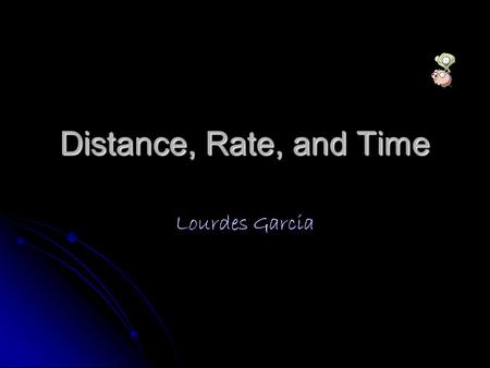 Distance, Rate, and Time Lourdes Garcia. D R T X To find DISTANCE Cover it up Jack wanted to go to the circus, the estimated time is 4 hours and the rate.